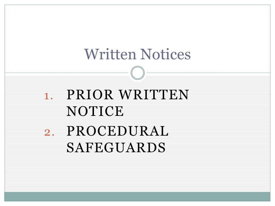 1. PRIOR WRITTEN NOTICE 2. PROCEDURAL SAFEGUARDS Written Notices