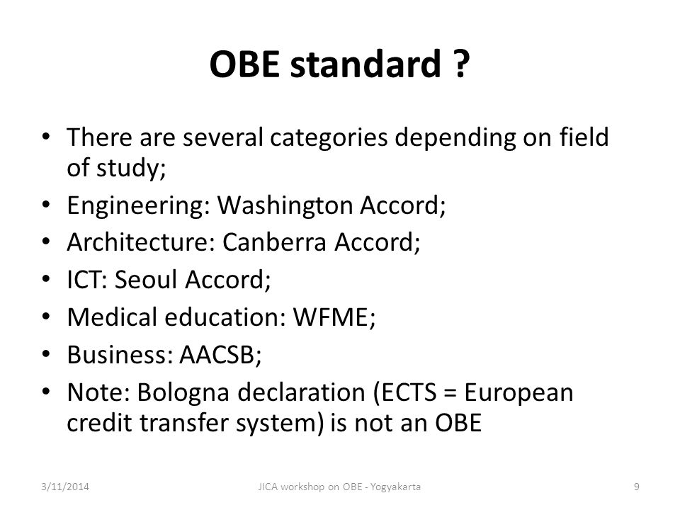 OBE standard ? There are several categories depending on field of study; Engineering: Washington Accord; Architecture: Canberra Accord; ICT: Seoul Acc