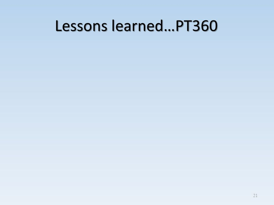Lessons learned…PT360 21