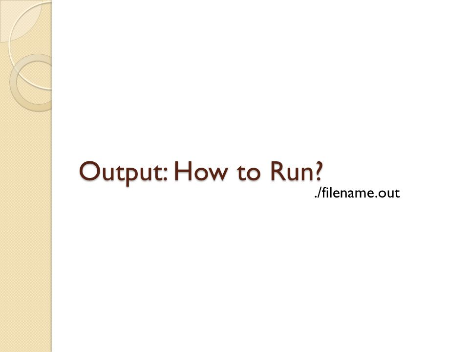 Output: How to Run ./filename.out