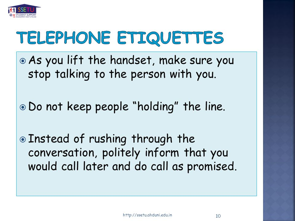 As you lift the handset, make sure you stop talking to the person with you.