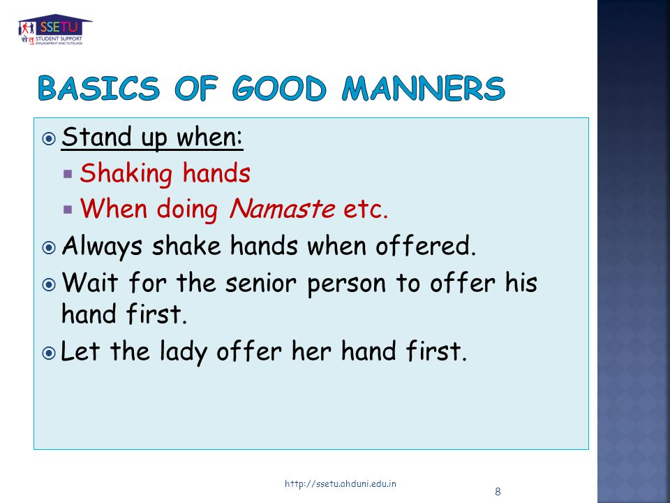 Stand up when: Shaking hands When doing Namaste etc.