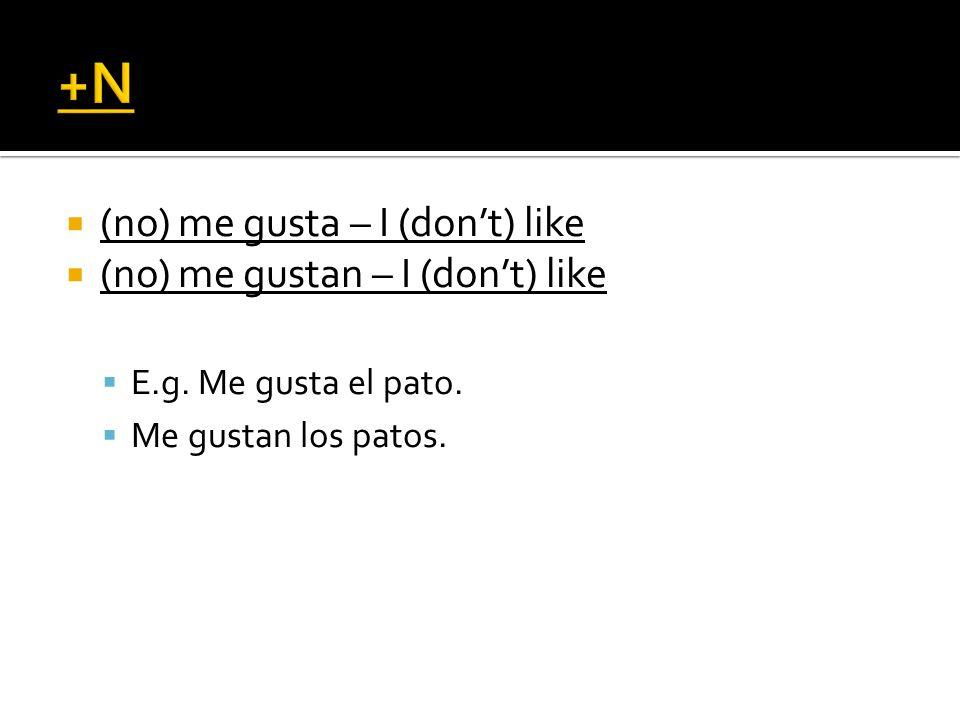 (no) me gusta – I (dont) like (no) me gustan – I (dont) like E.g.