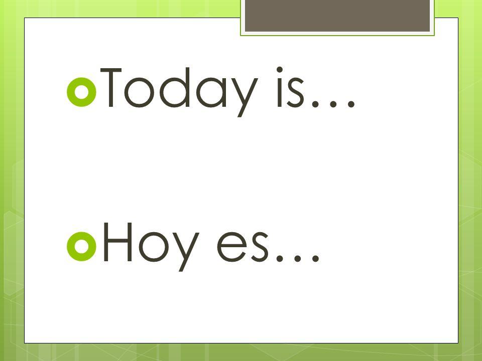 Tomorrow is… Mañana es…