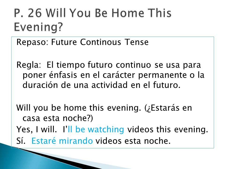 Repaso: Future Continous Tense Regla: El tiempo futuro continuo se usa para poner énfasis en el carácter permanente o la duración de una actividad en
