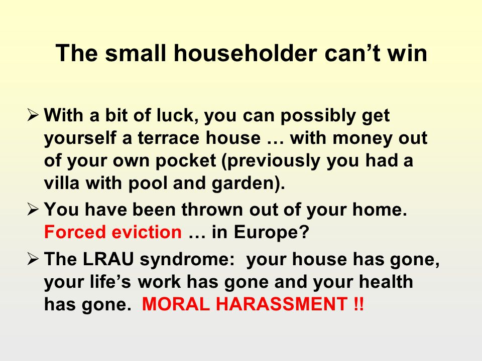 The small householder cant win With a bit of luck, you can possibly get yourself a terrace house … with money out of your own pocket (previously you had a villa with pool and garden).