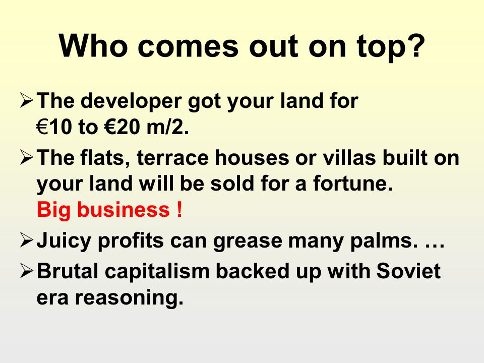Who comes out on top. The developer got your land for10 to 20 m/2.
