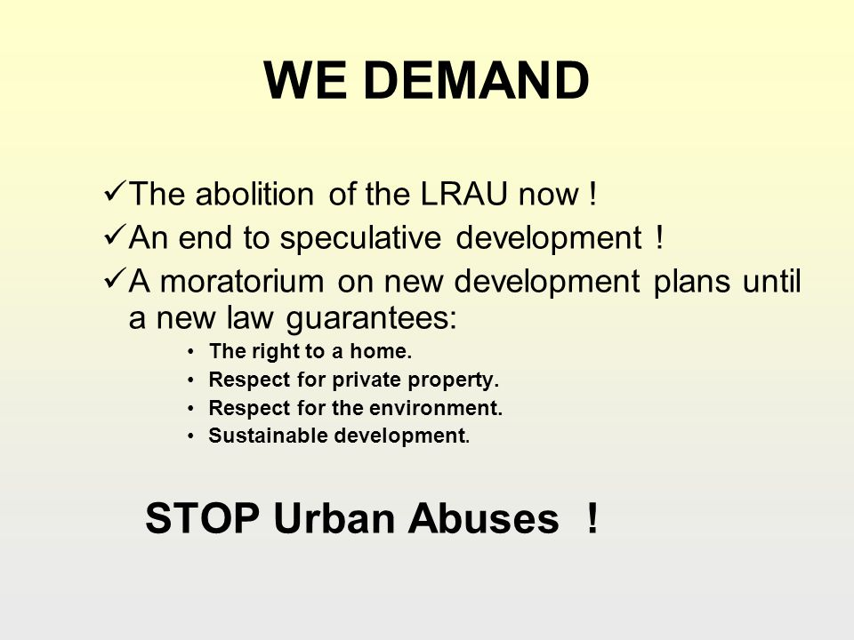WE DEMAND The abolition of the LRAU now . An end to speculative development .