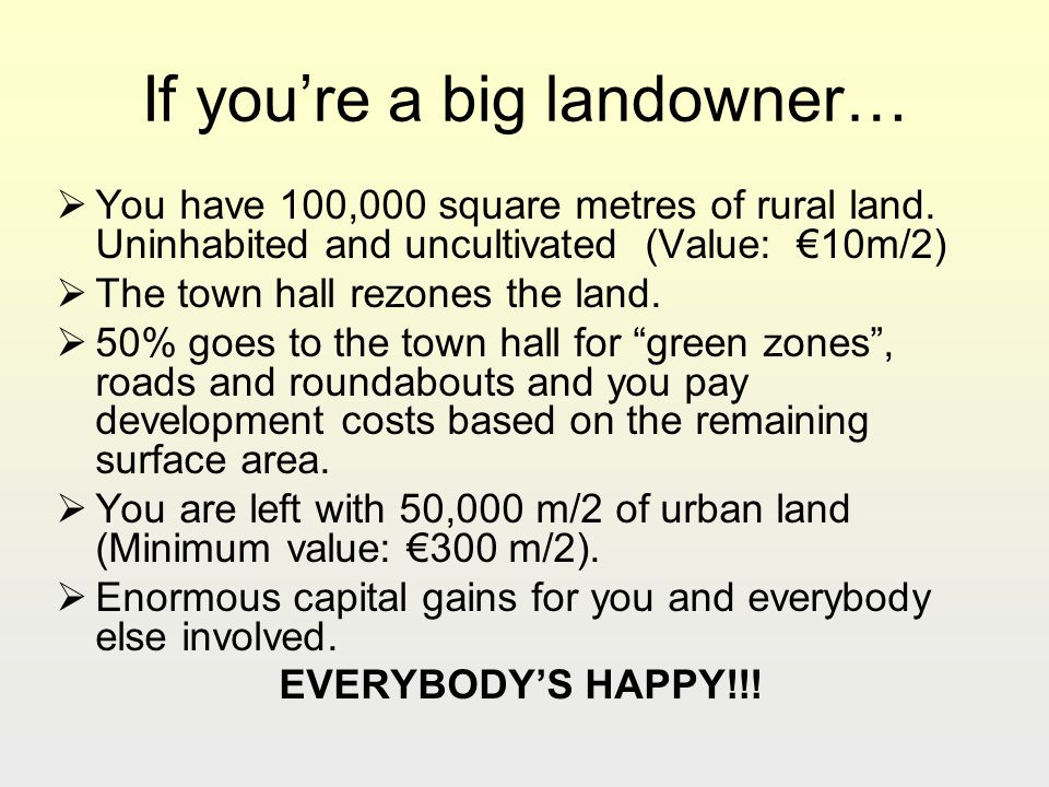 If youre a big landowner… You have 100,000 square metres of rural land.