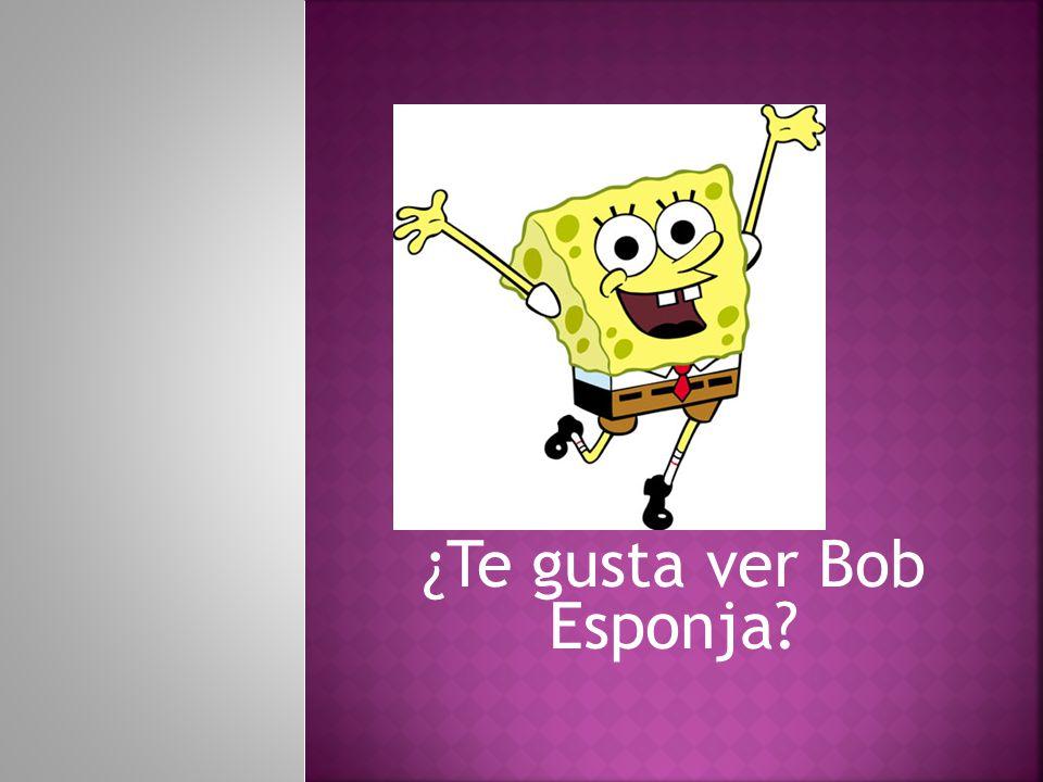 ¿Te gusta ver Bob Esponja
