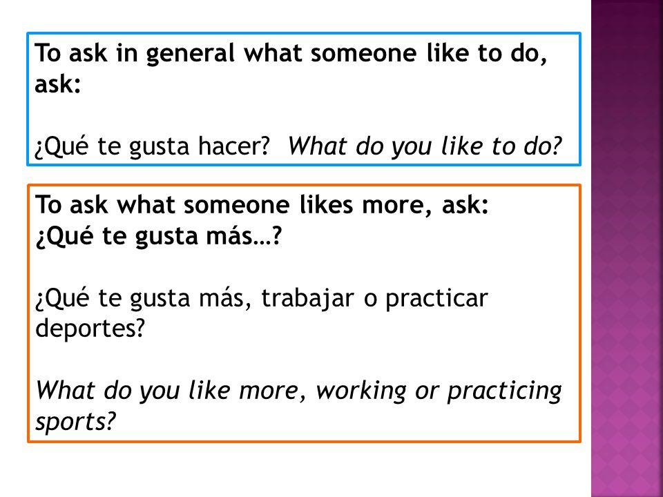 ¿Qué te gusta? What do you like?