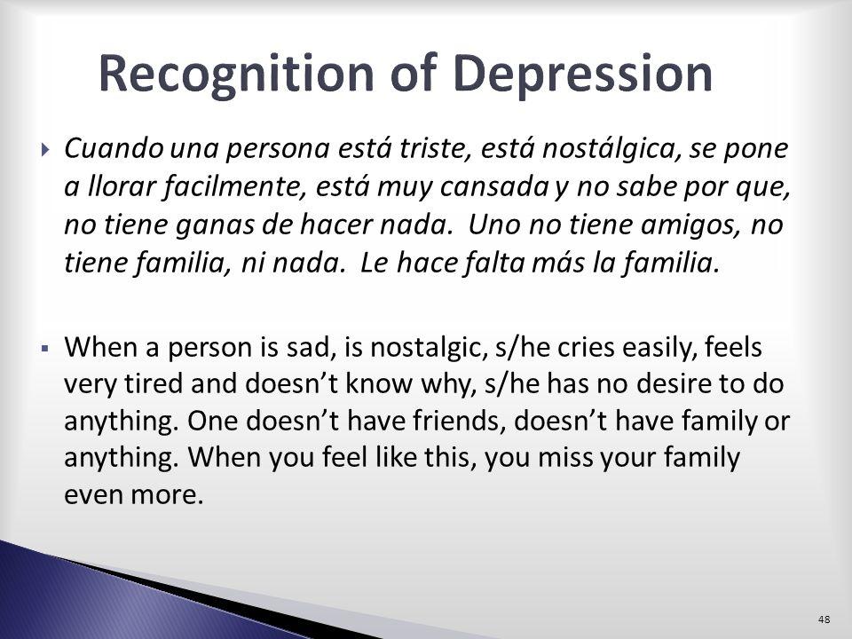 Cuando una persona está triste, está nostálgica, se pone a llorar facilmente, está muy cansada y no sabe por que, no tiene ganas de hacer nada. Uno no