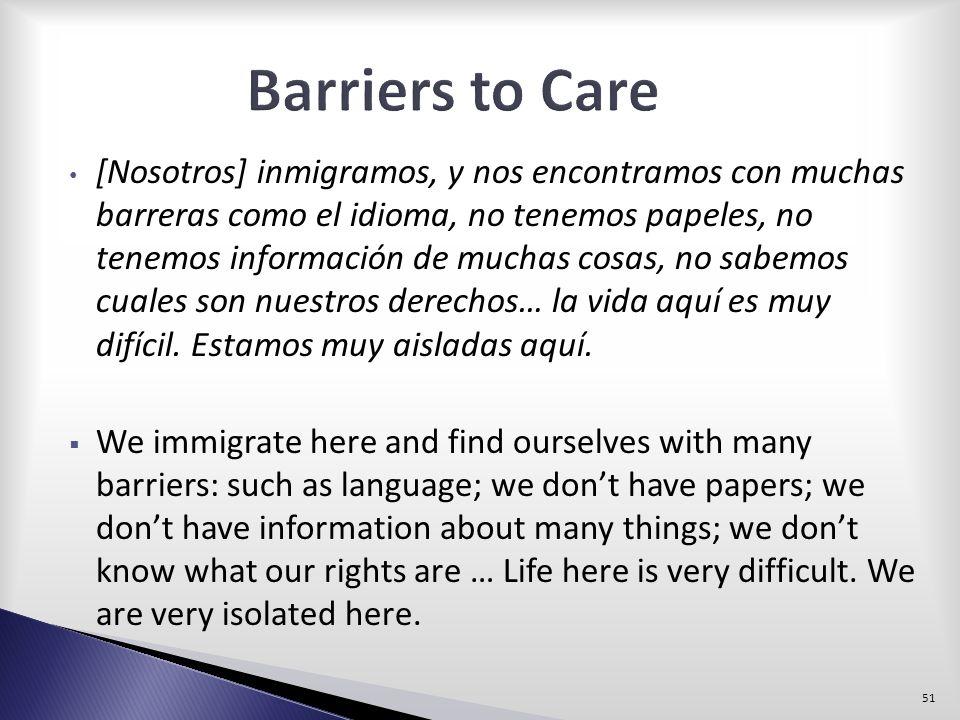 [Nosotros] inmigramos, y nos encontramos con muchas barreras como el idioma, no tenemos papeles, no tenemos información de muchas cosas, no sabemos cu