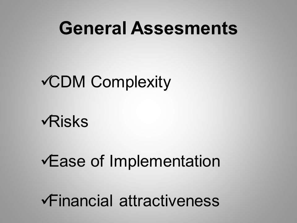General Assesments CDM Complexity Risks Ease of Implementation Financial attractiveness
