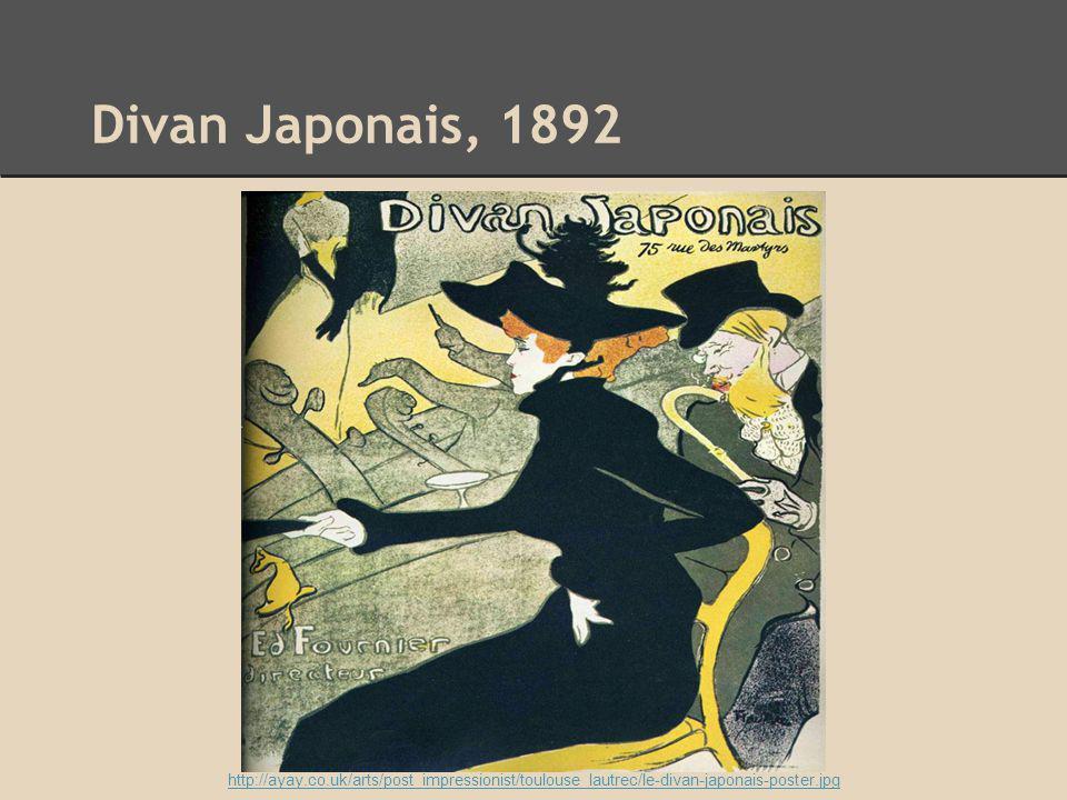 Divan Japonais, 1892 http://ayay.co.uk/arts/post_impressionist/toulouse_lautrec/le-divan-japonais-poster.jpg