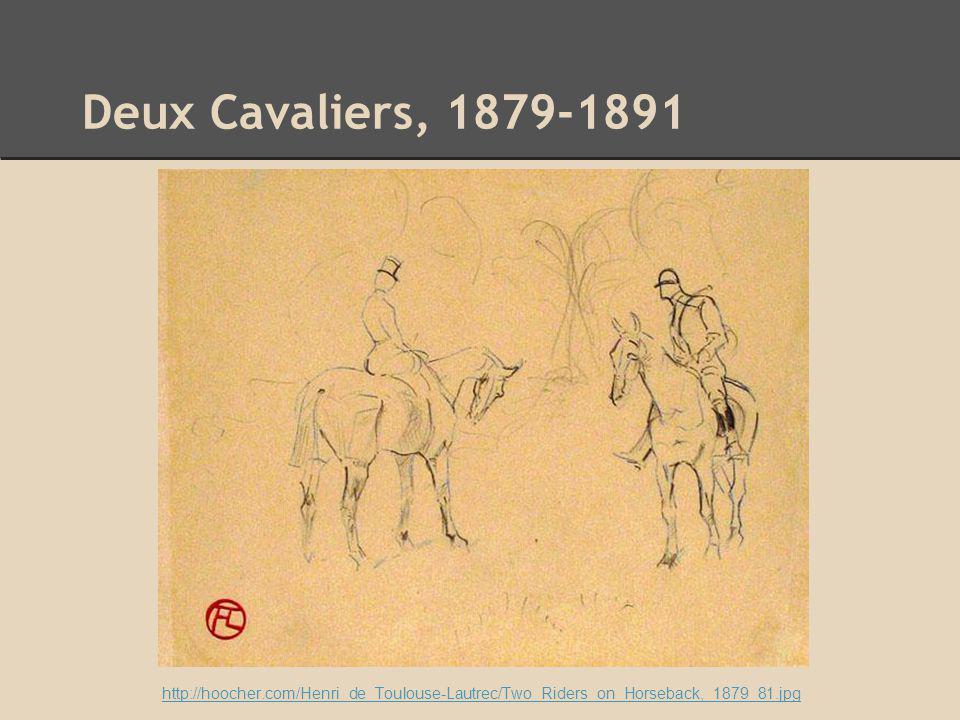 Deux Cavaliers, 1879-1891 http://hoocher.com/Henri_de_Toulouse-Lautrec/Two_Riders_on_Horseback,_1879_81.jpg