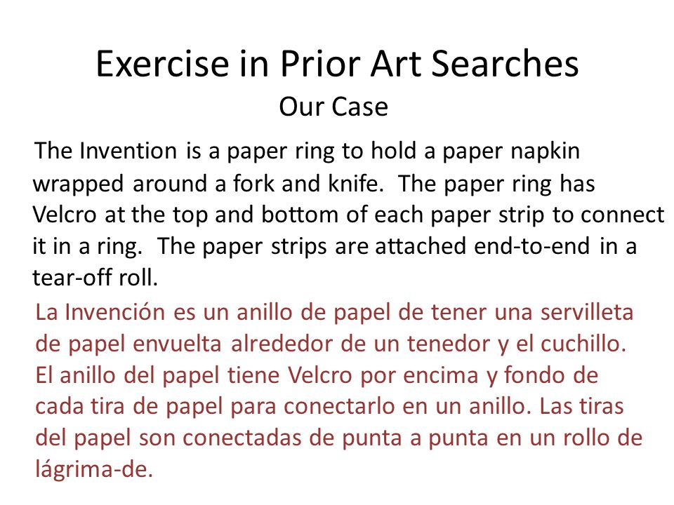 Exercise in Prior Art Searches Our Case The Invention is a paper ring to hold a paper napkin wrapped around a fork and knife. The paper ring has Velcr