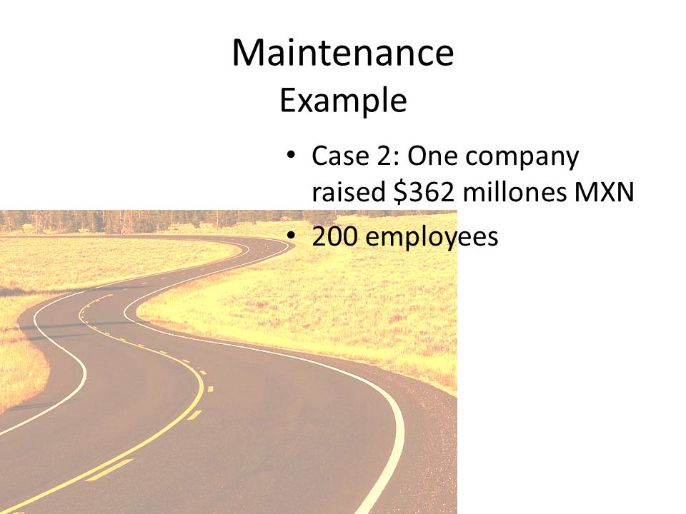 Maintenance Example Case 2: One company raised $362 millones MXN 200 employees