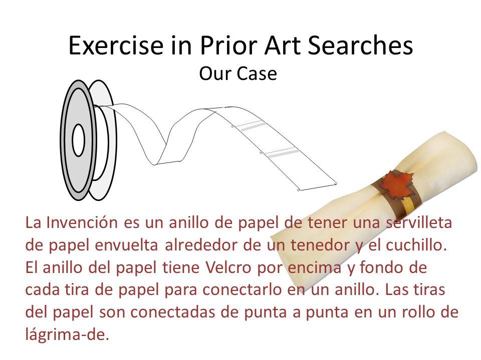 Exercise in Prior Art Searches Our Case La Invención es un anillo de papel de tener una servilleta de papel envuelta alrededor de un tenedor y el cuchillo.