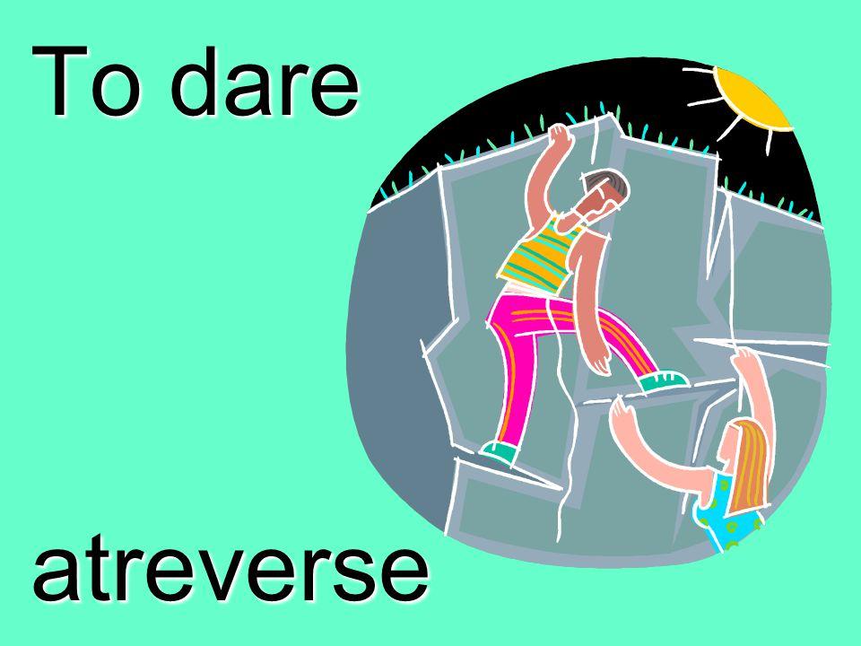 To dare atreverse
