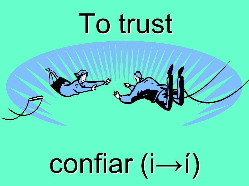 To trust confiar (ií)