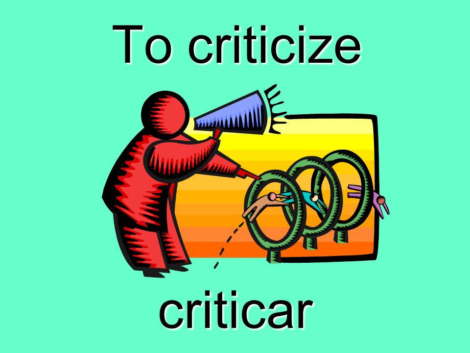 To criticize criticar