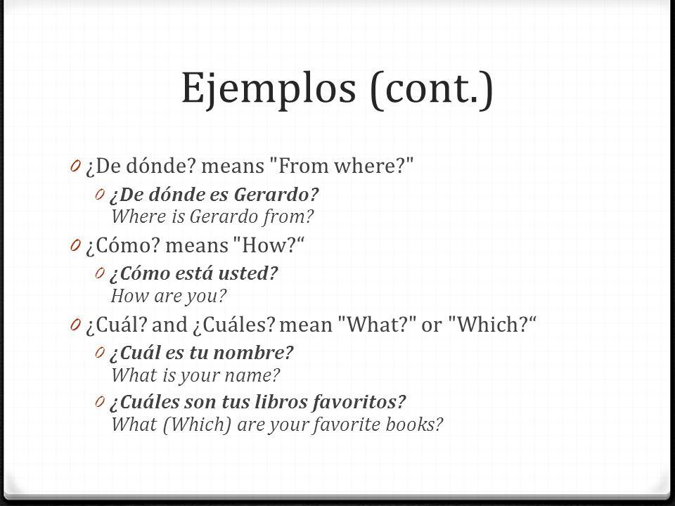 Ejemplos (cont.) 0 ¿De dónde? means