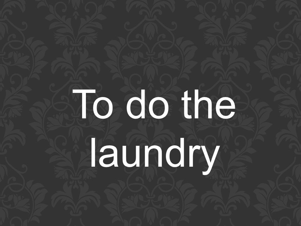 To do the laundry