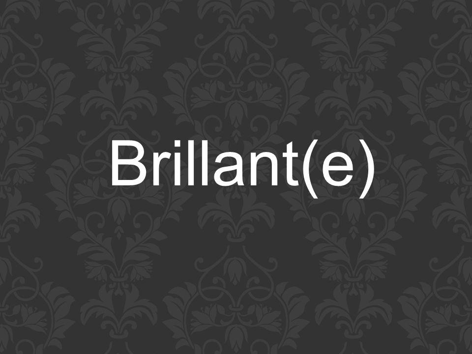 Brillant(e)
