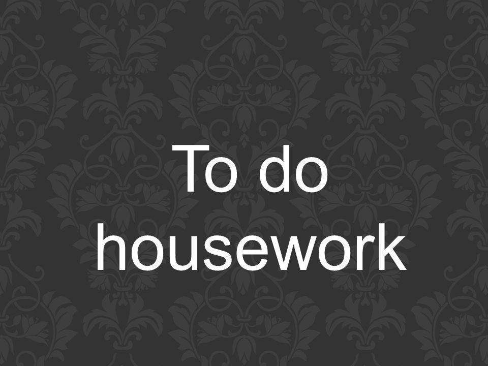 To do housework