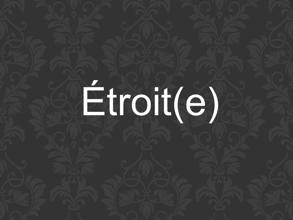 Étroit(e)