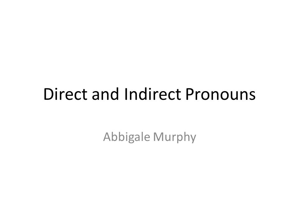 Direct and Indirect Pronouns Abbigale Murphy