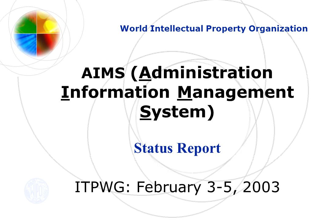 AIMS (Administration Information Management System) Status Report ITPWG: February 3-5, 2003 World Intellectual Property Organization