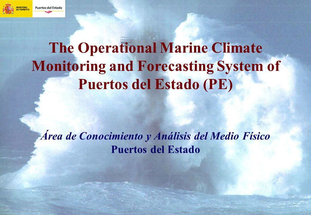 The Operational Marine Climate Monitoring and Forecasting System of Puertos del Estado (PE) Área de Conocimiento y Análisis del Medio Físico Puertos del Estado