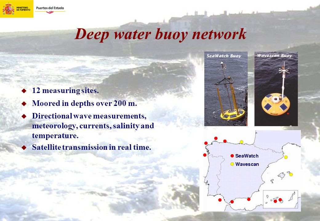 Deep water buoy network 12 measuring sites. Moored in depths over 200 m. Directional wave measurements, meteorology, currents, salinity and temperatur