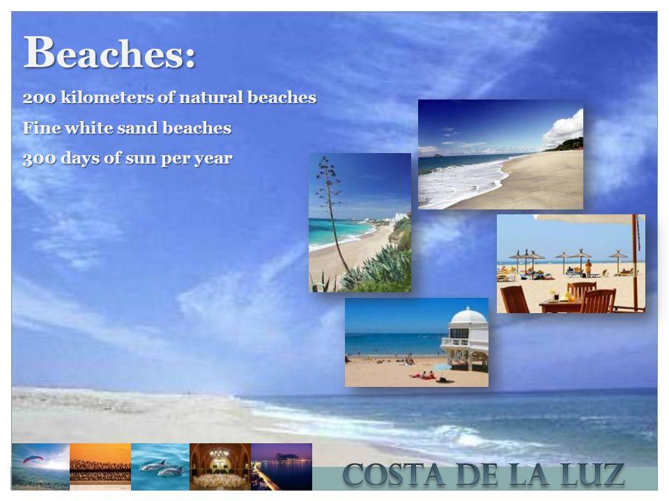 B eaches: 200 kilometers of natural beaches Fine white sand beaches 300 days of sun per year