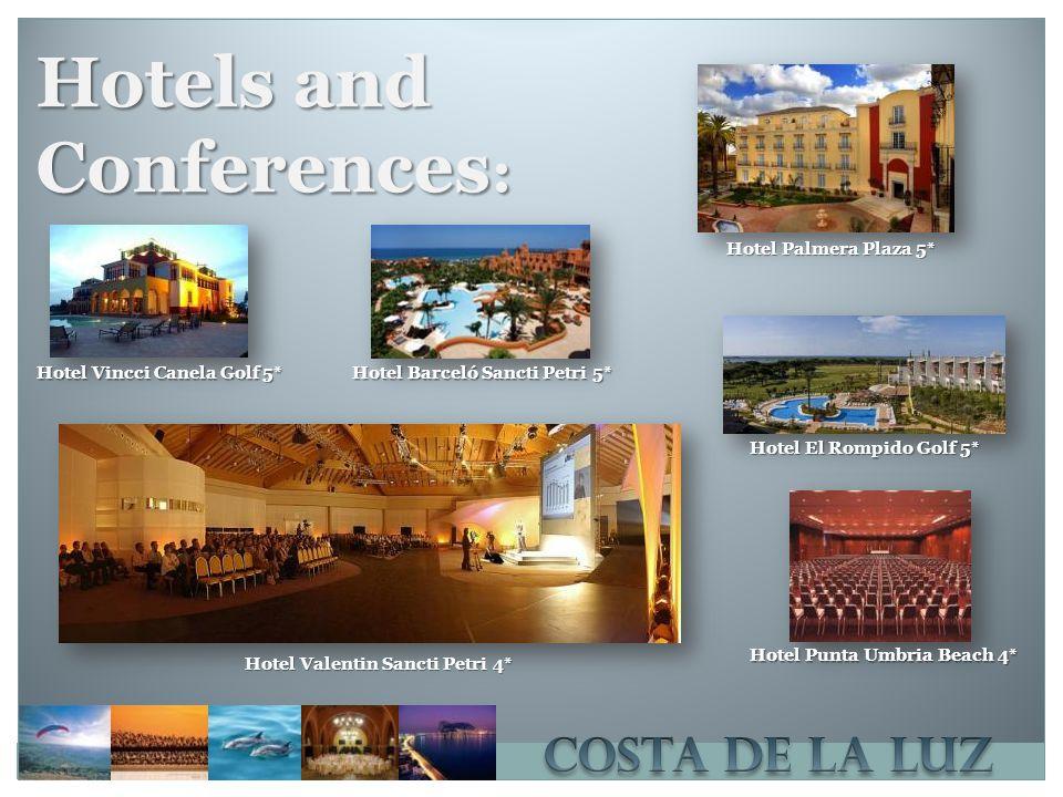 Hotels and Conferences : Hotel Valentin Sancti Petri 4* Hotel Palmera Plaza 5* Hotel Barceló Sancti Petri 5* Hotel Vincci Canela Golf 5* Hotel El Rompido Golf 5* Hotel Punta Umbria Beach 4*