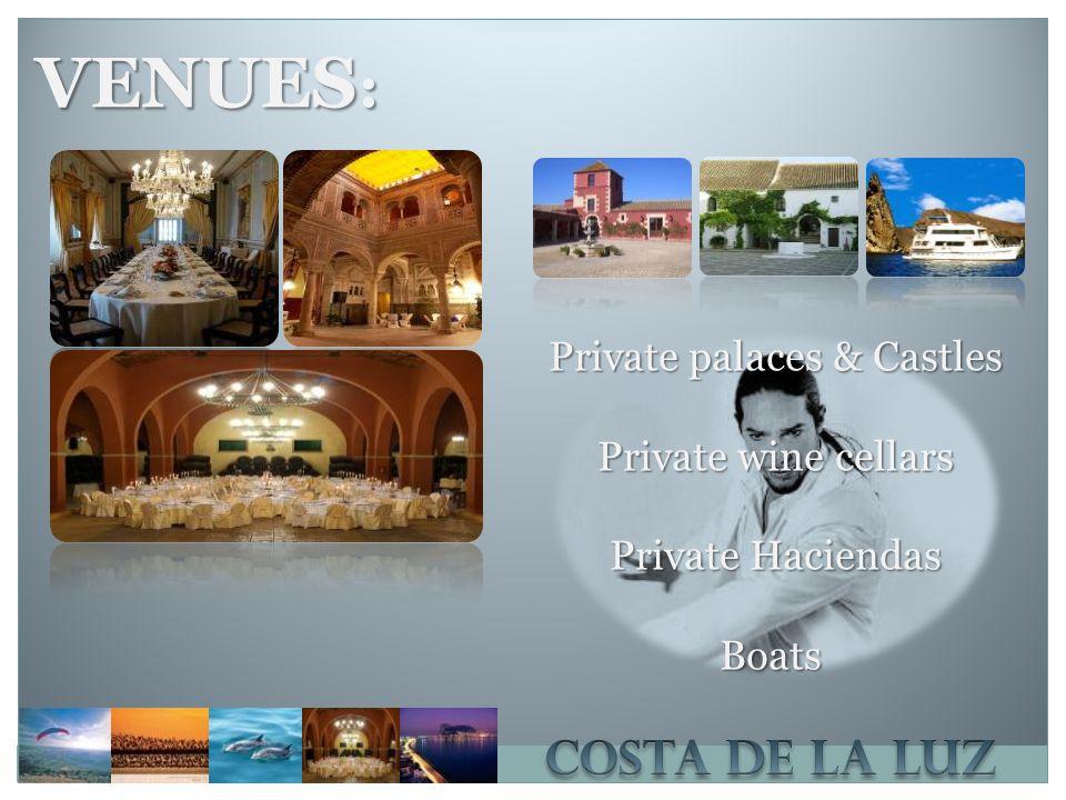 VENUES : Private palaces & Castles Private wine cellars Private Haciendas Boats