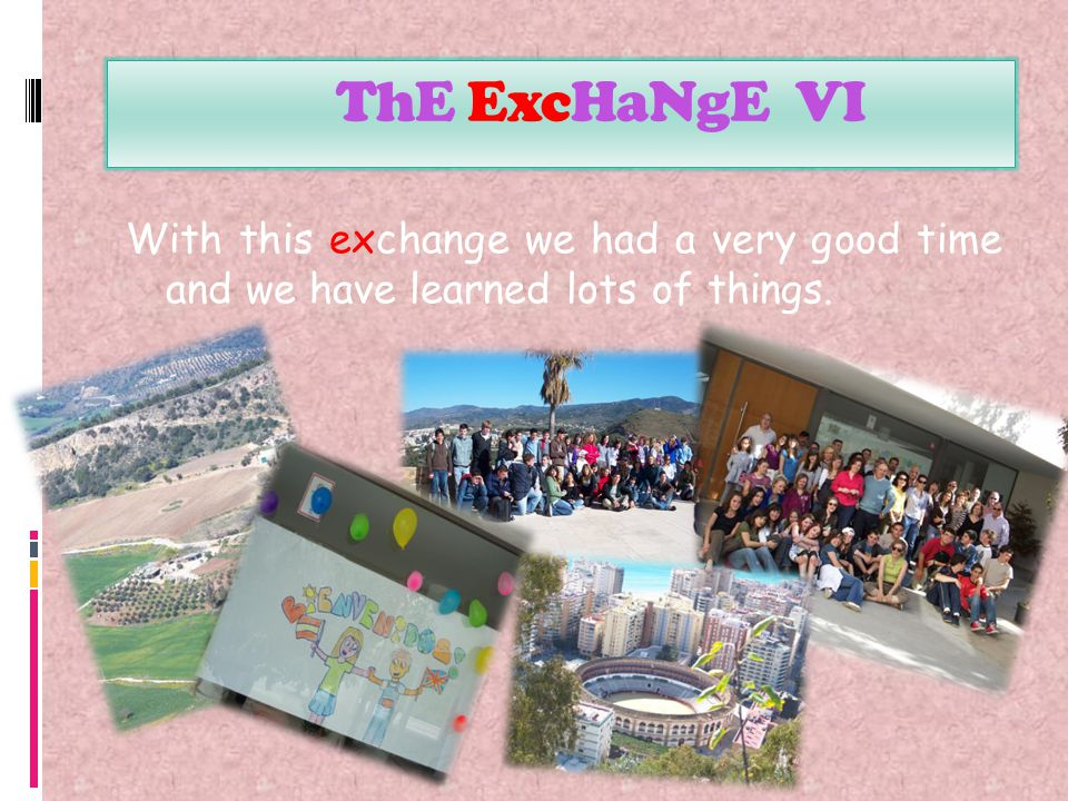 ThE ExcHaNgE VI With this exchange we had a very good time and we have learned lots of things.