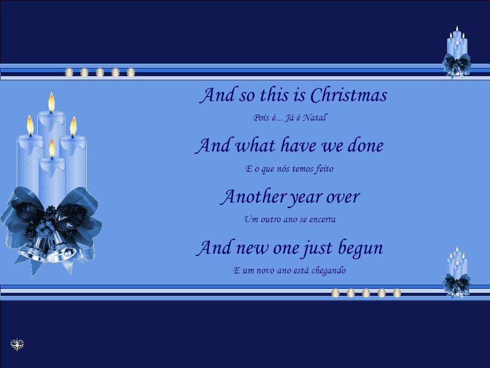 A very Merry Christmas Um Feliz Natal And Happy New Year E Feliz Ano Novo Let s hope it s a good one Vamos esperar que seja bom de verdade Without any fear Sem nenhum temor