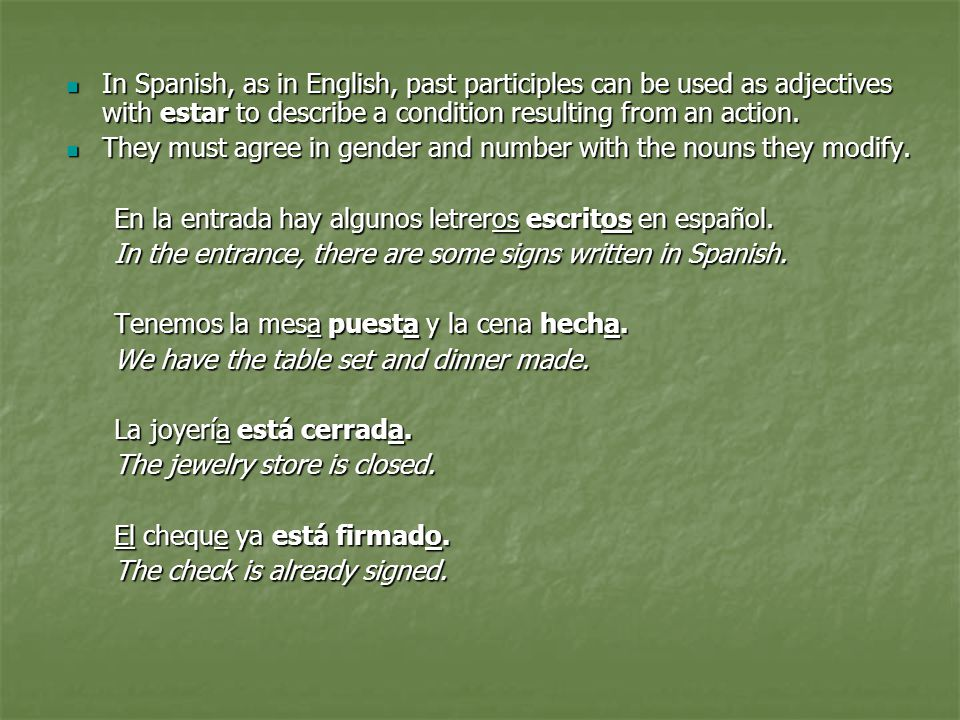 In Spanish, as in English, past participles can be used as adjectives with estar to describe a condition resulting from an action.