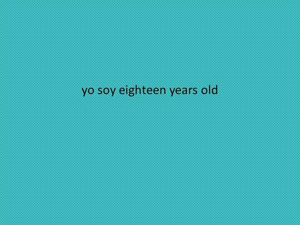 yo soy eighteen years old
