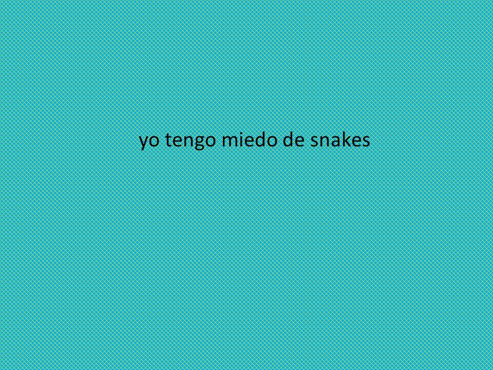 yo tengo miedo de snakes