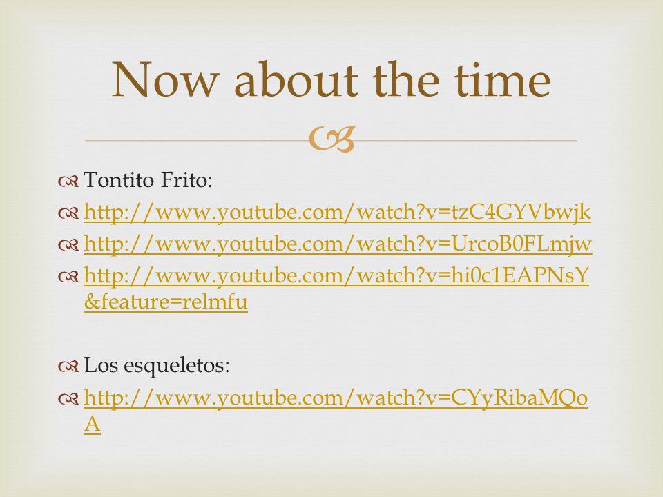 Tontito Frito: http://www.youtube.com/watch?v=tzC4GYVbwjk http://www.youtube.com/watch?v=UrcoB0FLmjw http://www.youtube.com/watch?v=hi0c1EAPNsY &featu