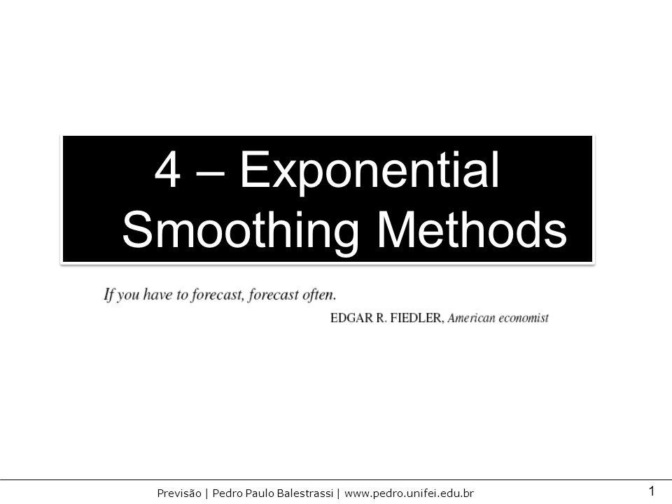 1 Previsão | Pedro Paulo Balestrassi | www.pedro.unifei.edu.br 4 – Exponential Smoothing Methods