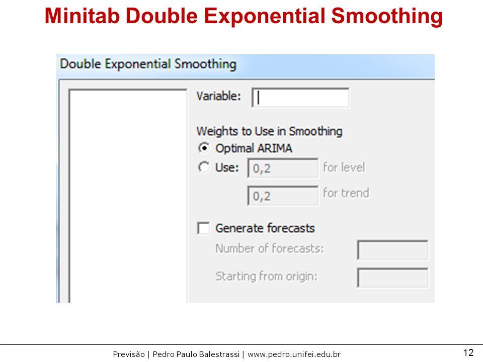 12 Previsão | Pedro Paulo Balestrassi | www.pedro.unifei.edu.br Minitab Double Exponential Smoothing