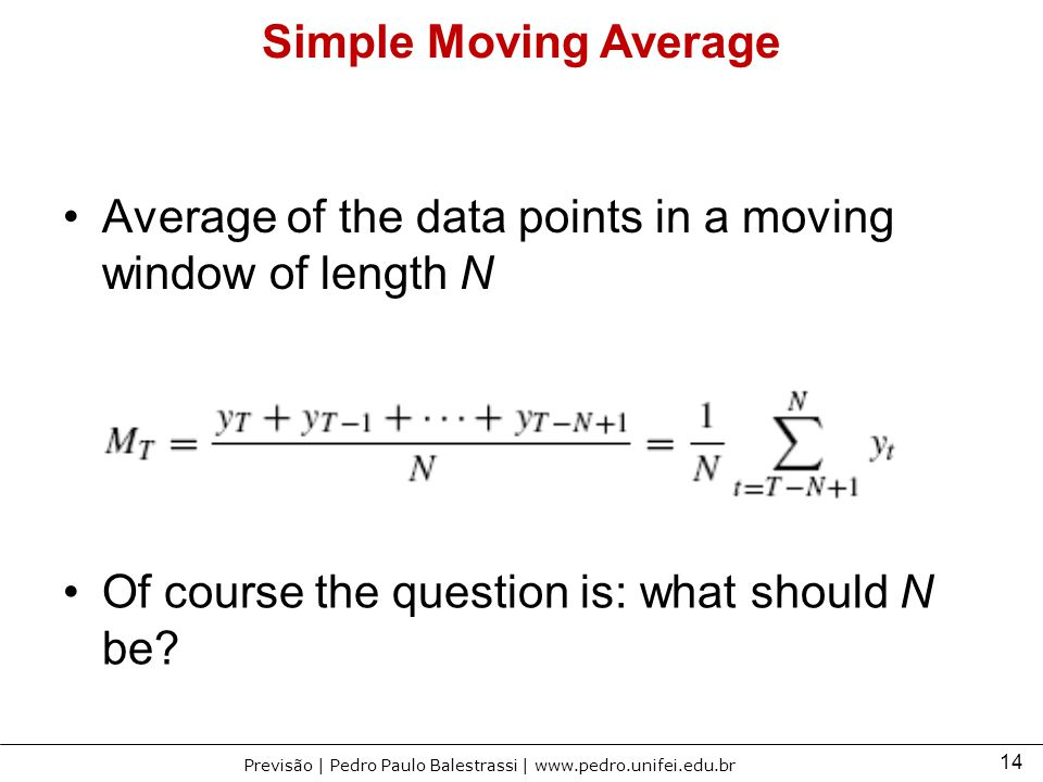 14 Previsão | Pedro Paulo Balestrassi | www.pedro.unifei.edu.br Simple Moving Average Average of the data points in a moving window of length N Of cou