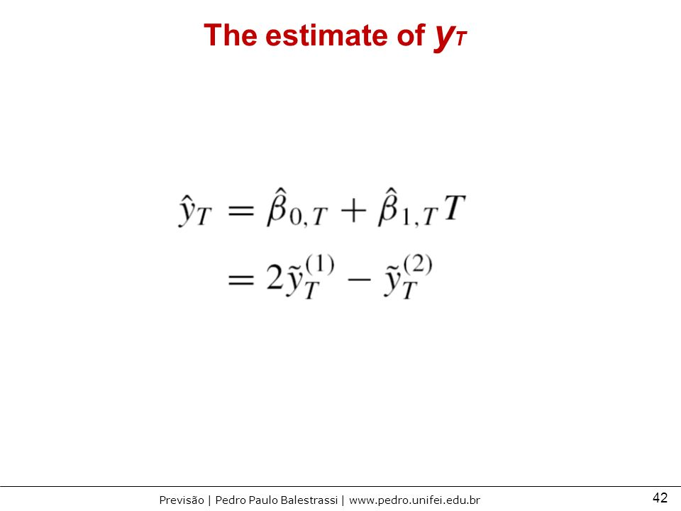 42 Previsão | Pedro Paulo Balestrassi | www.pedro.unifei.edu.br The estimate of y T