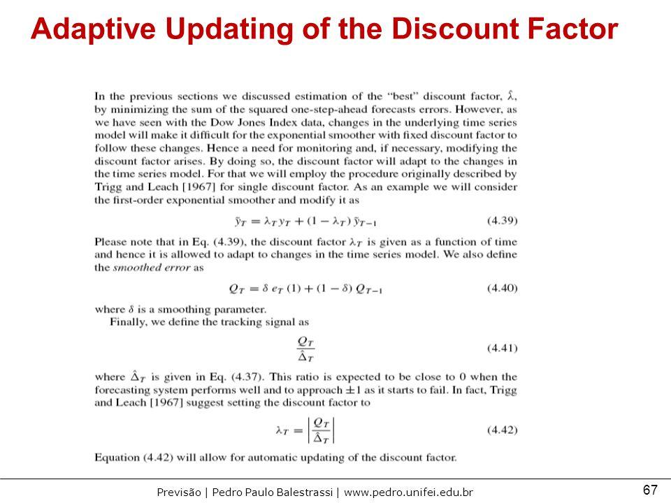 67 Previsão | Pedro Paulo Balestrassi | www.pedro.unifei.edu.br Adaptive Updating of the Discount Factor