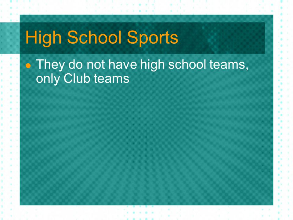 High School Sports They do not have high school teams, only Club teams